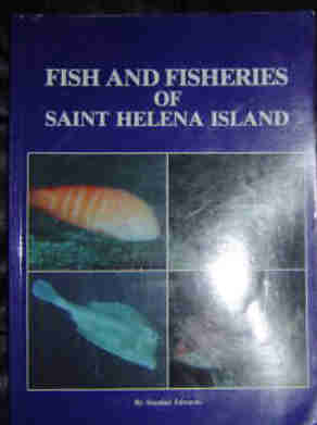 FISH AND FISHERIES OF SAINT HELENA ISLAND  by Alasdair Edweards.