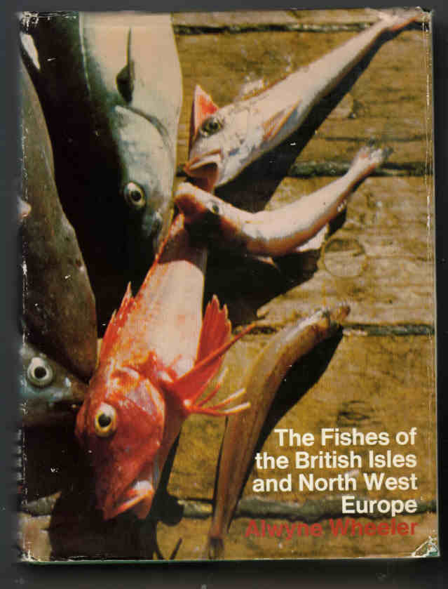 The Fishes of the British Isles and North West Europe by Alwyne Wheeler