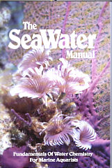 The Seawater Manual. Fundamentals of Water Chemistry for Marine Aquarists. Paperback
